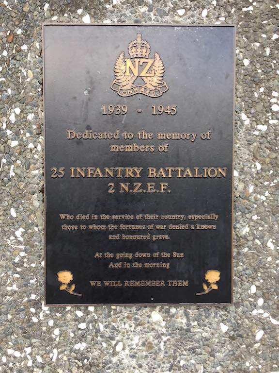 1939 - 1945  Dedicated to the memory of members of  25 INFANTRY BATTALION  2 N.Z.E.F  Who died in the service of their country, especially those to whom the fortunes of war denied a known and honoured grave.  At the going down of the Sun  And in the morning  WE WILL REMEMBER THEM